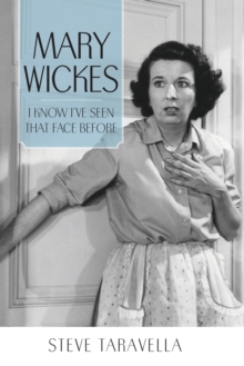 Mary Wickes : I Know I've Seen That Face Before, Paperback Book