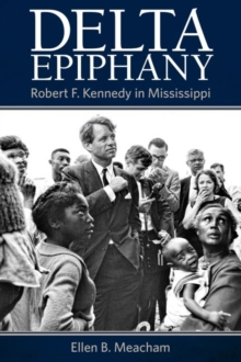Delta Epiphany : Robert F. Kennedy in Mississippi, Hardback Book