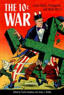 The 10 Cent War : Comic Books, Propaganda, and World War II, Paperback / softback Book