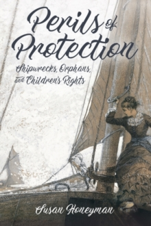 Perils of Protection : Shipwrecks, Orphans, and Children's Rights, Hardback Book