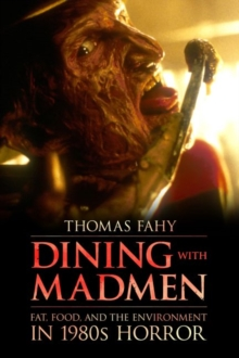 Dining with Madmen : Fat, Food, and the Environment in 1980s Horror, Paperback / softback Book