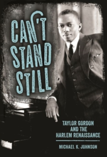 Can't Stand Still : Taylor Gordon and the Harlem Renaissance, Hardback Book