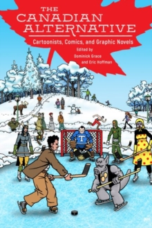 The Canadian Alternative : Cartoonists, Comics, and Graphic Novels, Paperback / softback Book