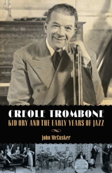 Creole Trombone : Kid Ory and the Early Years of Jazz, Paperback / softback Book