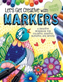Let's Get Creative with Markers : A Creative Workbook for Coloring, Shading, Blending, and Beyond, Paperback / softback Book