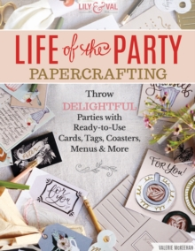 Life of the Party Papercrafting : More Than 100 Ready-To-Use Art Prints, Mini-Posters, Cards, Tags, and More, Paperback / softback Book