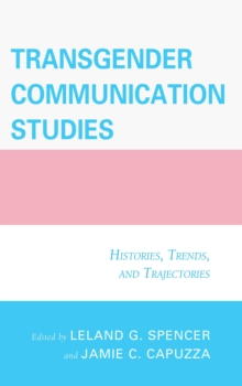 Transgender Communication Studies : Histories, Trends, and Trajectories, Paperback Book