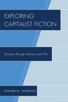 Exploring Capitalist Fiction : Business through Literature and Film, Paperback / softback Book