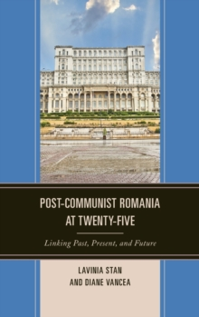 Post-Communist Romania at Twenty-Five : Linking Past, Present, and Future, Hardback Book