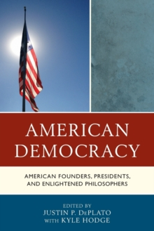 American Democracy : American Founders, Presidents, and Enlightened Philosophers, Paperback / softback Book