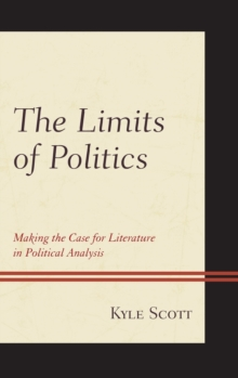 The Limits of Politics : Making the Case for Literature in Political Analysis, Hardback Book