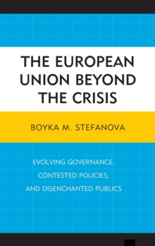 The European Union Beyond the Crisis : Evolving Governance, Contested Policies, and Disenchanted Publics, Hardback Book