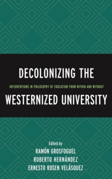 Decolonizing the Westernized University : Interventions in Philosophy of Education from Within and Without, Hardback Book