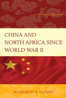 China and North Africa since World War II : A Bilateral Approach, Paperback / softback Book