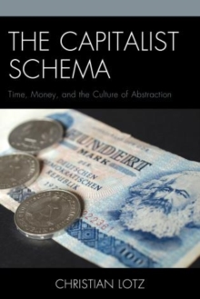 The Capitalist Schema : Time, Money, and the Culture of Abstraction, Paperback / softback Book