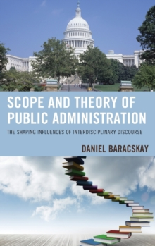 Scope and Theory of Public Administration : The Shaping Influences of Interdisciplinary Discourse, Hardback Book