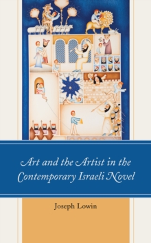 Art and the Artist in the Contemporary Israeli Novel, Hardback Book