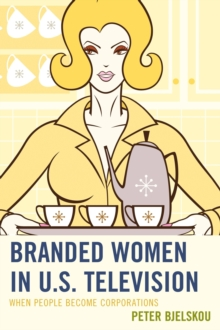 Branded Women in U.S. Television : When People Become Corporations, Paperback / softback Book