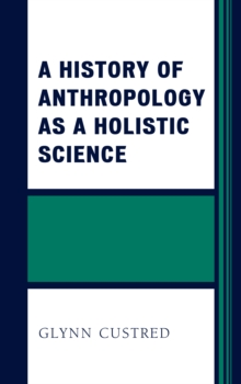 A History of Anthropology as a Holistic Science, Hardback Book
