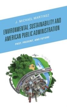 Environmental Sustainability and American Public Administration : Past, Present, and Future, Hardback Book