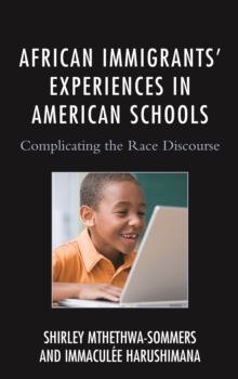African Immigrants' Experiences in American Schools : Complicating the Race Discourse, Paperback / softback Book