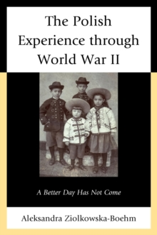 The Polish Experience through World War II : A Better Day Has Not Come, Paperback / softback Book