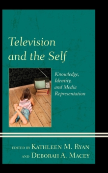 Television and the Self : Knowledge, Identity, and Media Representation, Paperback / softback Book