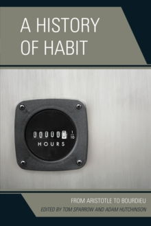 A History of Habit : From Aristotle to Bourdieu, Paperback Book