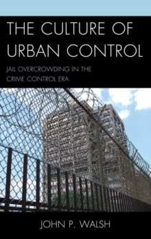 The Culture of Urban Control : Jail Overcrowding in the Crime Control Era, Paperback / softback Book
