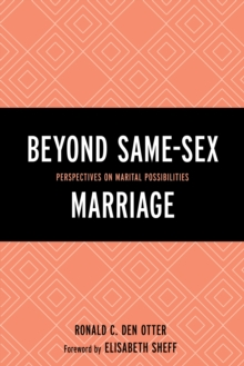 Beyond Same-Sex Marriage : Perspectives on Marital Possibilities, Hardback Book
