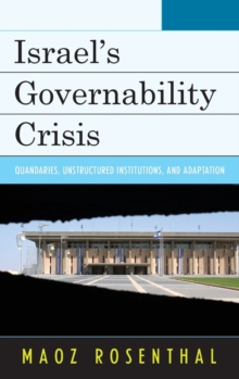 Israel's Governability Crisis : Quandaries, Unstructured Institutions, and Adaptation, Hardback Book