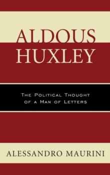 Aldous Huxley : The Political Thought of a Man of Letters, Hardback Book