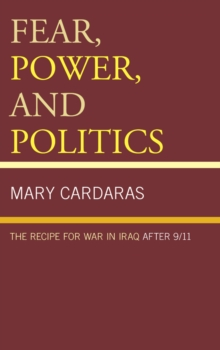 Fear, Power, and Politics : The Recipe for War in Iraq after 9/11, Paperback / softback Book