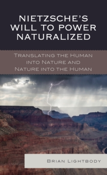 Nietzsche's Will to Power Naturalized : Translating the Human into Nature and Nature into the Human, Hardback Book