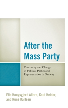 After the Mass Party : Continuity and Change in Political Parties and Representation in Norway, Hardback Book