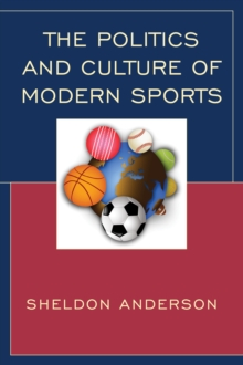 The Politics and Culture of Modern Sports, Hardback Book