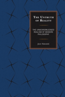 The Untruth of Reality : The Unacknowledged Realism of Modern Philosophy, Hardback Book