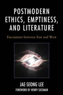 Postmodern Ethics, Emptiness, and Literature : Encounters between East and West, Hardback Book