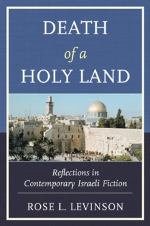 Death of a Holy Land : Reflections in Contemporary Israeli Fiction, Paperback / softback Book