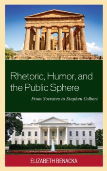 Rhetoric, Humor, and the Public Sphere : From Socrates to Stephen Colbert, Hardback Book