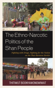 The Ethno-Narcotic Politics of the Shan People : Fighting with Drugs, Fighting for the Nation on the Thai-Burmese Border, Hardback Book