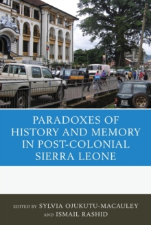 The Paradoxes of History and Memory in Post-Colonial Sierra Leone, Paperback / softback Book