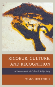 Ricoeur, Culture, and Recognition : A Hermeneutic of Cultural Subjectivity, Hardback Book