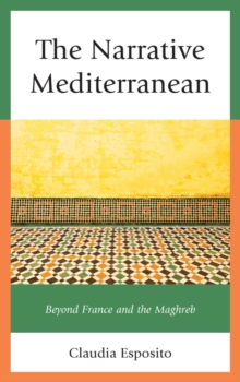 The Narrative Mediterranean : Beyond France and the Maghreb, Paperback / softback Book