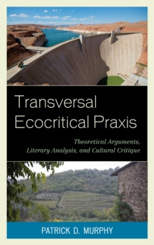 Transversal Ecocritical Praxis : Theoretical Arguments, Literary Analysis, and Cultural Critique, Paperback / softback Book