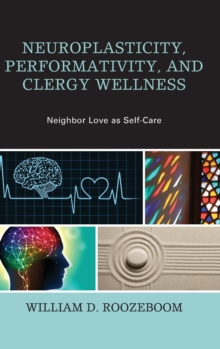 Neuroplasticity, Performativity, and Clergy Wellness : Neighbor Love as Self-Care, Hardback Book