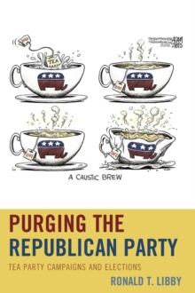 Purging the Republican Party : Tea Party Campaigns and Elections, Paperback / softback Book