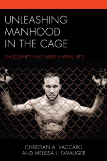 Unleashing Manhood in the Cage : Masculinity and Mixed Martial Arts, Hardback Book