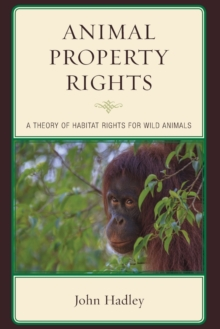 Animal Property Rights : A Theory of Habitat Rights for Wild Animals, Paperback / softback Book