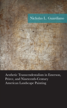 Aesthetic Transcendentalism in Emerson, Peirce, and Nineteenth-Century American Landscape Painting, Hardback Book